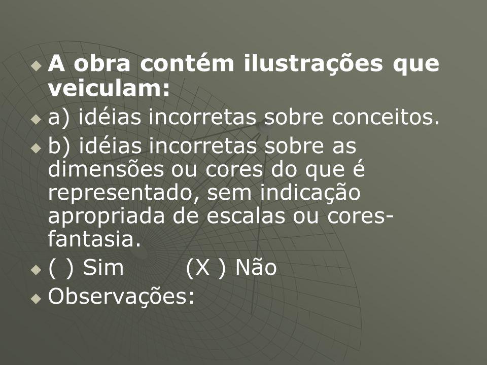  A obra contém ilustrações que veiculam:   a) idéias incorretas sobre conceitos.   b) idéias incorretas sobre as dimensões ou cores do que é re