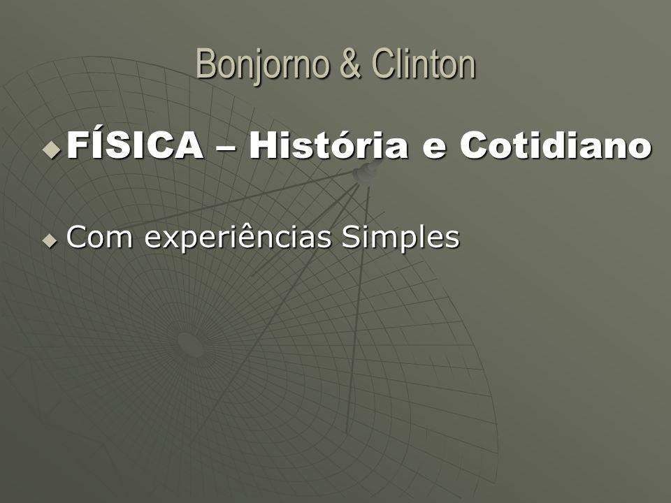 Bonjorno & Clinton  FÍSICA – História e Cotidiano  Com experiências Simples