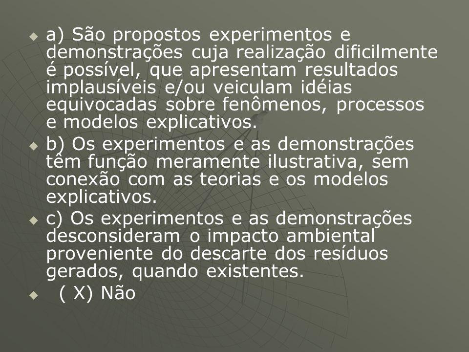   a) São propostos experimentos e demonstrações cuja realização dificilmente é possível, que apresentam resultados implausíveis e/ou veiculam idéias
