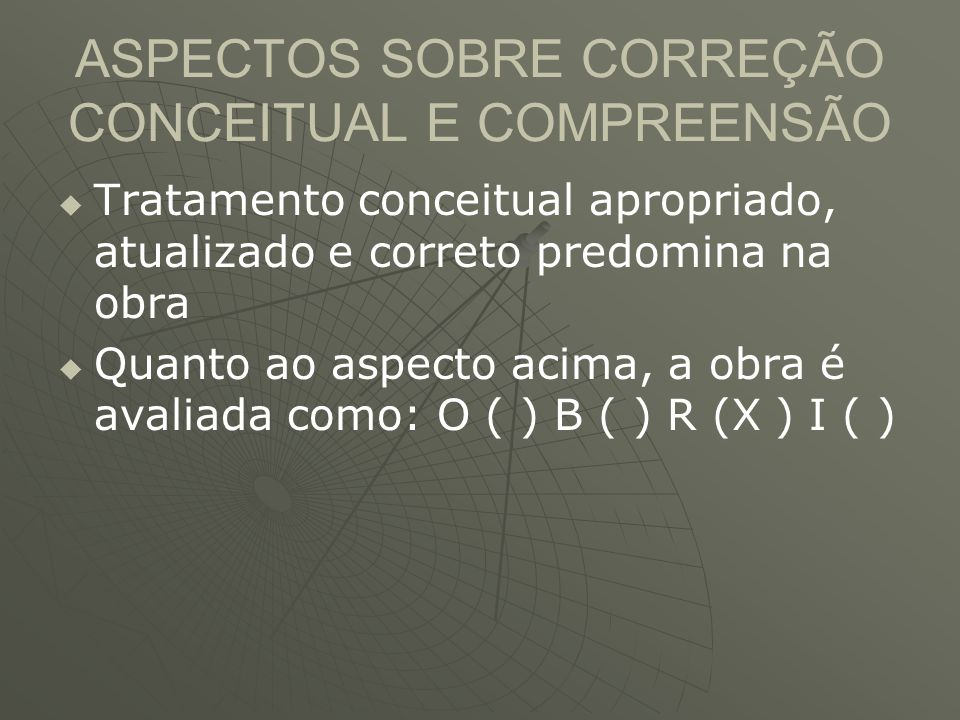 ASPECTOS SOBRE CORREÇÃO CONCEITUAL E COMPREENSÃO   Tratamento conceitual apropriado, atualizado e correto predomina na obra   Quanto ao aspecto ac