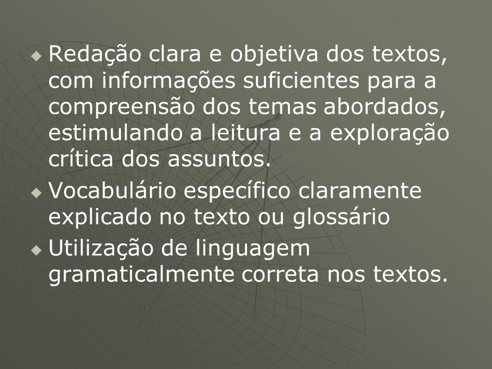   Redação clara e objetiva dos textos, com informações suficientes para a compreensão dos temas abordados, estimulando a leitura e a exploração crít