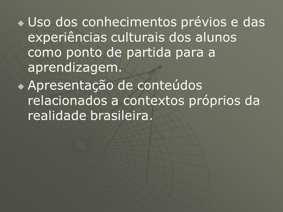   Uso dos conhecimentos prévios e das experiências culturais dos alunos como ponto de partida para a aprendizagem.   Apresentação de conteúdos rel