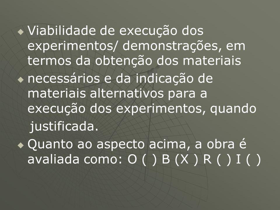   Viabilidade de execução dos experimentos/ demonstrações, em termos da obtenção dos materiais   necessários e da indicação de materiais alternati