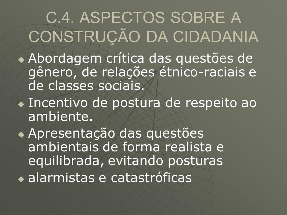 C.4. ASPECTOS SOBRE A CONSTRUÇÃO DA CIDADANIA   Abordagem crítica das questões de gênero, de relações étnico-raciais e de classes sociais.   Incen