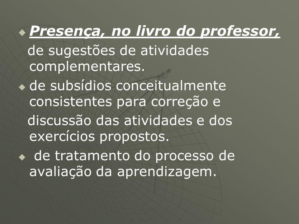   Presença, no livro do professor, de sugestões de atividades complementares.   de subsídios conceitualmente consistentes para correção e discussã
