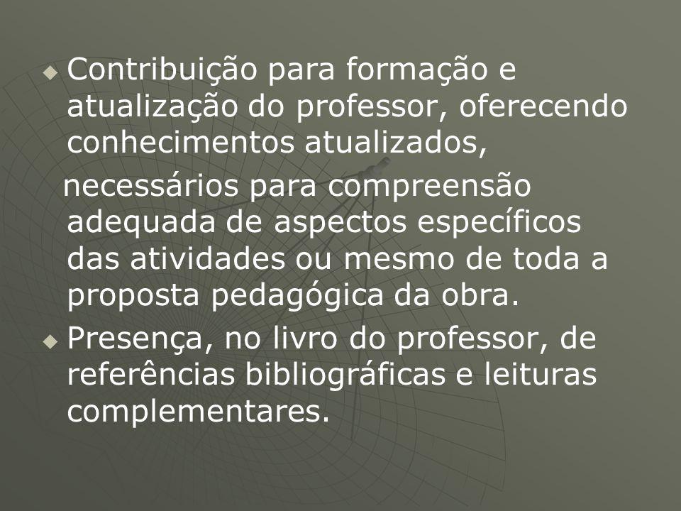  Contribuição para formação e atualização do professor, oferecendo conhecimentos atualizados, necessários para compreensão adequada de aspectos esp