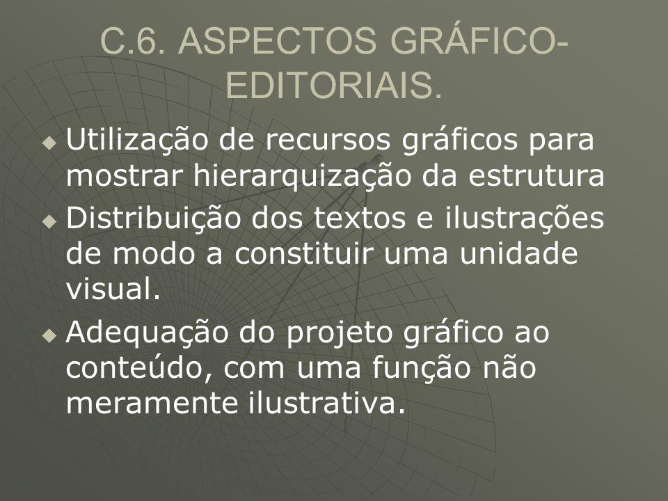 C.6. ASPECTOS GRÁFICO- EDITORIAIS.   Utilização de recursos gráficos para mostrar hierarquização da estrutura   Distribuição dos textos e ilustraç