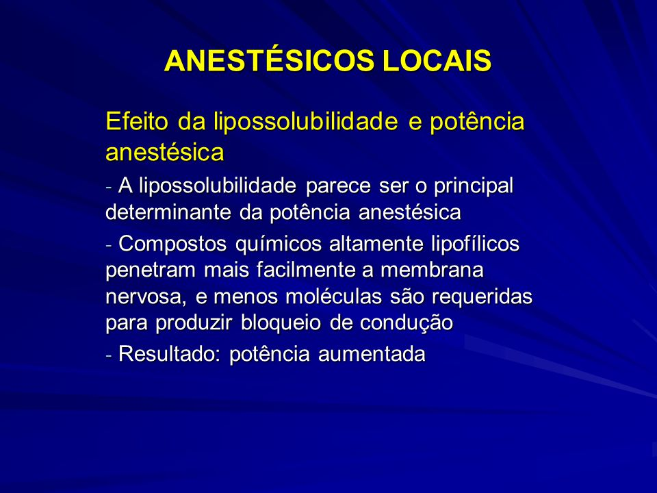 ANESTÉSICOS LOCAIS Efeito da lipossolubilidade e potência anestésica - A lipossolubilidade parece ser o principal determinante da potência anestésica