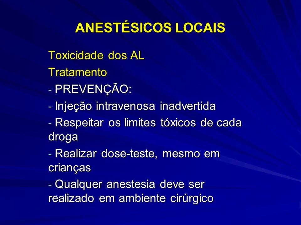 ANESTÉSICOS LOCAIS Toxicidade dos AL Tratamento - PREVENÇÃO: - Injeção intravenosa inadvertida - Respeitar os limites tóxicos de cada droga - Realizar dose-teste, mesmo em crianças - Qualquer anestesia deve ser realizado em ambiente cirúrgico