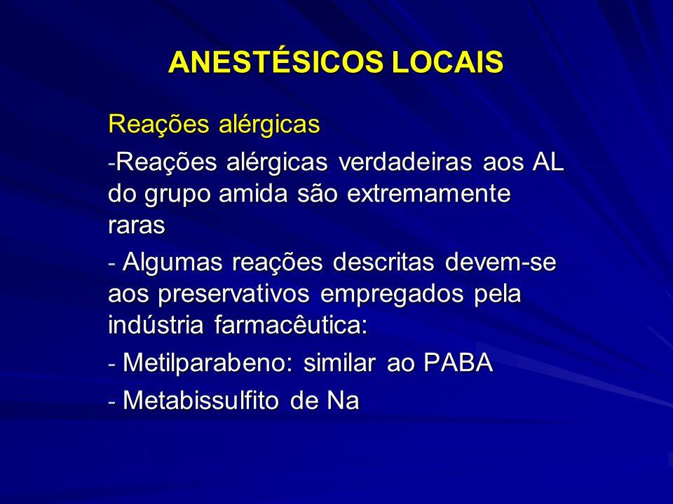 ANESTÉSICOS LOCAIS Reações alérgicas - Reações alérgicas verdadeiras aos AL do grupo amida são extremamente raras - Algumas reações descritas devem-se