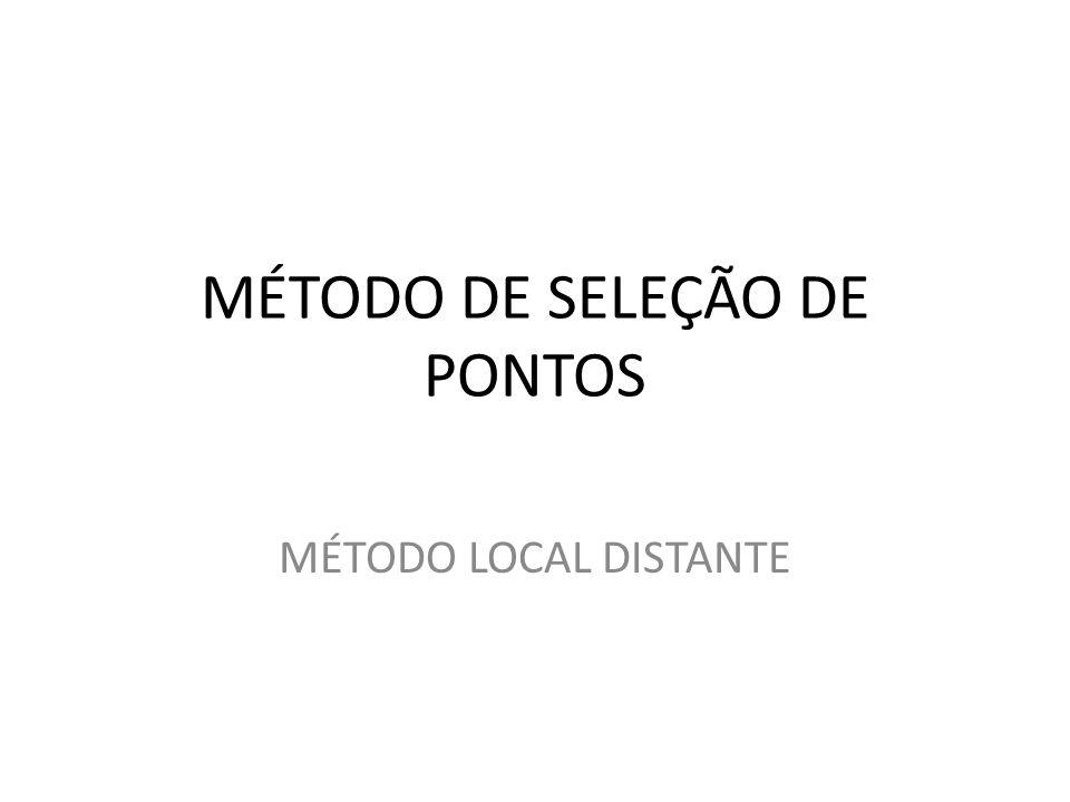 MÉTODO DE SELEÇÃO DE PONTOS MÉTODO LOCAL DISTANTE