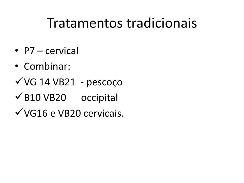 Tratamentos tradicionais P7 – cervical Combinar: VG 14 VB21 - pescoço B10 VB20 occipital VG16 e VB20 cervicais.