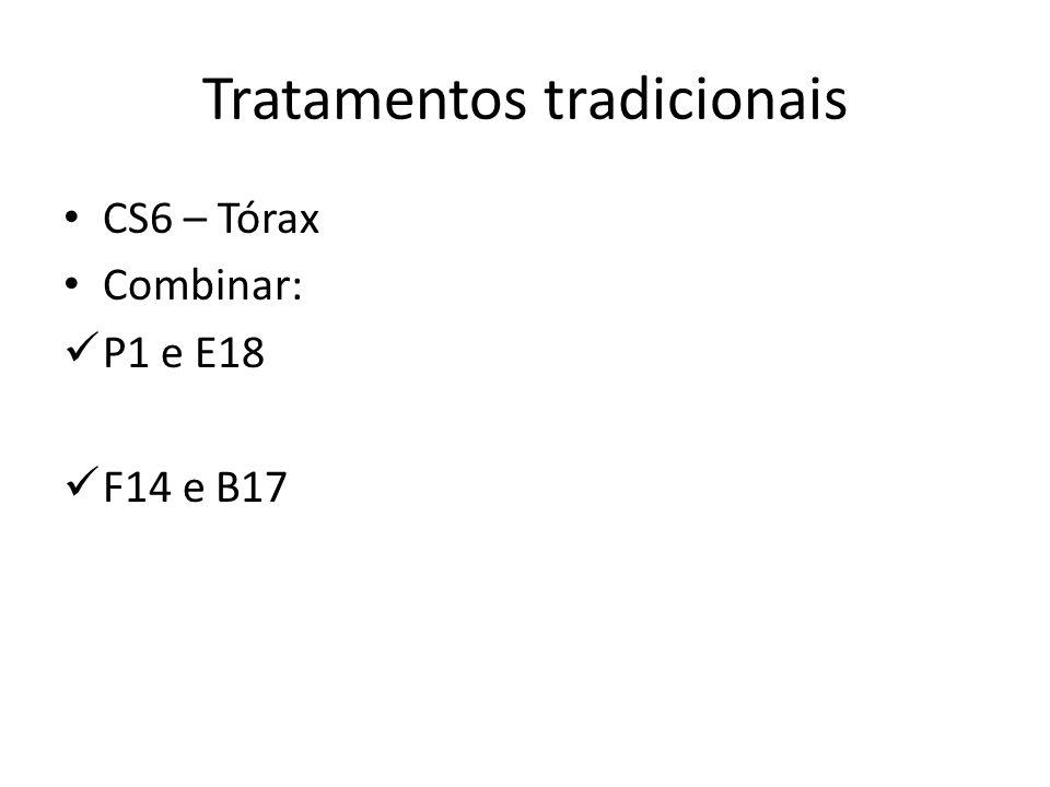 Tratamentos tradicionais CS6 – Tórax Combinar: P1 e E18 F14 e B17