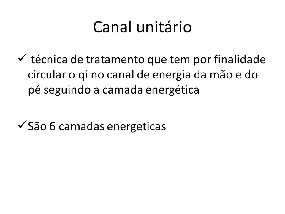 Canal unitário técnica de tratamento que tem por finalidade circular o qi no canal de energia da mão e do pé seguindo a camada energética São 6 camadas energeticas