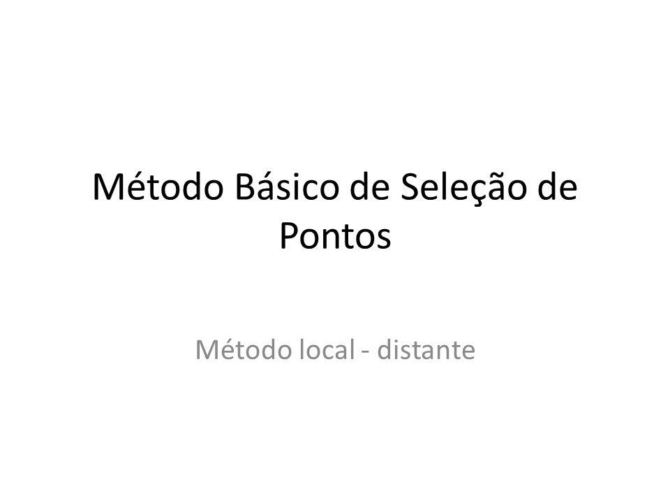 Método Básico de Seleção de Pontos Método local - distante