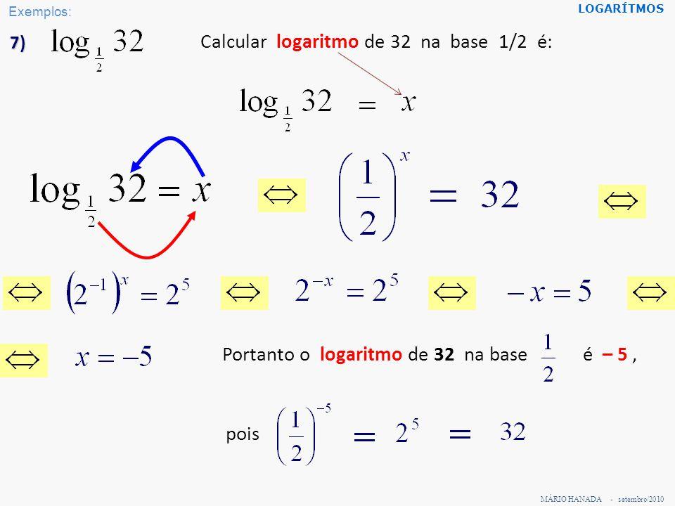 MÁRIO HANADA - setembro/2010 LOGARÍTMOS 8) Calcular logaritmo de 27 na base logaritmo de 27 na base, pois é é : Portanto o Veja este exemplo de outro modo a seguir.