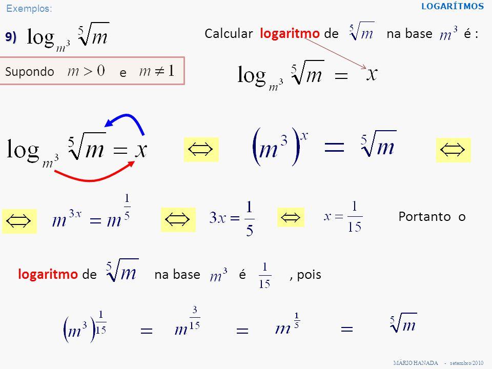 EXERCITANDO… log 4 64 = 3 4 3 = 64 log 3 27 = 3 3 3 = 27 log 36 6 = 1 / 2 36 1/2 = 6 log 12 1= 012 0 = 1 q 2 = plog q p = 2 q 2 = plog q p = 2 MÁRIO HANADA - setembro/2010 LOGARÍTMOS ???