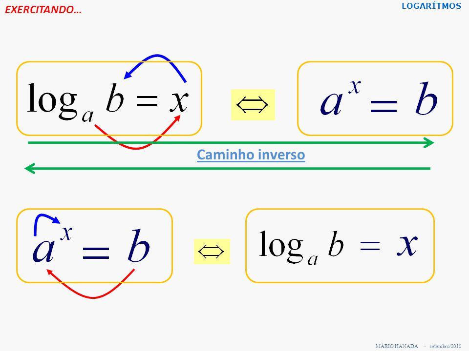 EXERCITANDO… log 4 64 = 3 4 3 = 64 log 3 27 = 3 3 3 = 27 log 36 6 = 1 / 2 36 1/2 = 6 log 12 1= 012 0 = 1 q 2 = plog q p = 2 x y = 2 log x 2 = y p q = r log p r = q log x y = zx z = y 2 3 = 8log 2 8 = 3 log a 5 = ba b = 5