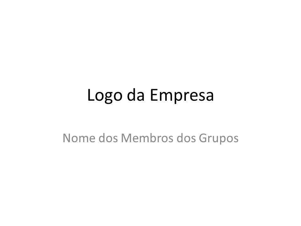 Logo da Empresa Nome dos Membros dos Grupos