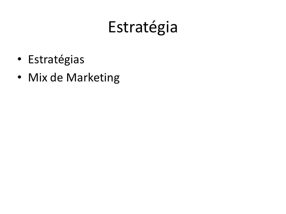 Estratégia Estratégias Mix de Marketing