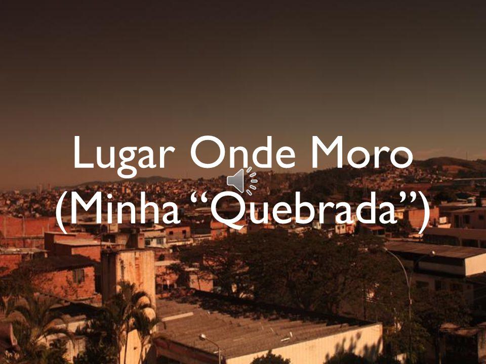 Lugar Onde Moro (Minha Quebrada )