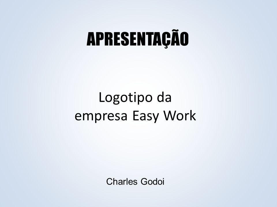 APRESENTAÇÃO Logotipo da empresa Easy Work Charles Godoi