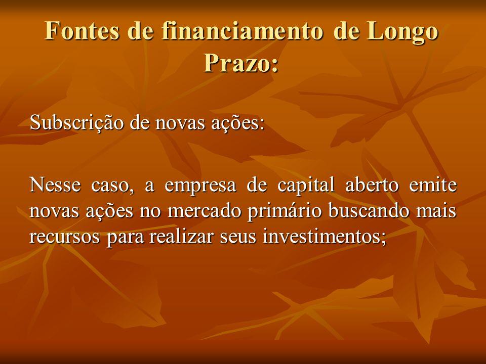 Fontes de financiamento de Longo Prazo: Subscrição de novas ações: Nesse caso, a empresa de capital aberto emite novas ações no mercado primário busca