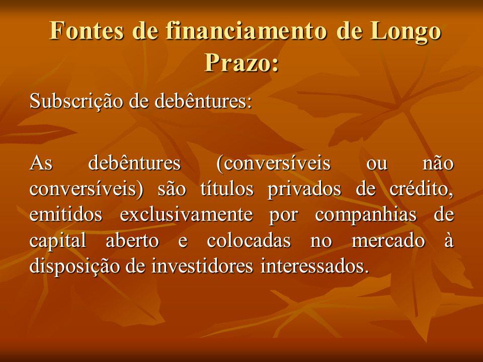 Fontes de financiamento de Longo Prazo: Fontes de financiamento de Longo Prazo: Subscrição de debêntures: As debêntures (conversíveis ou não conversív