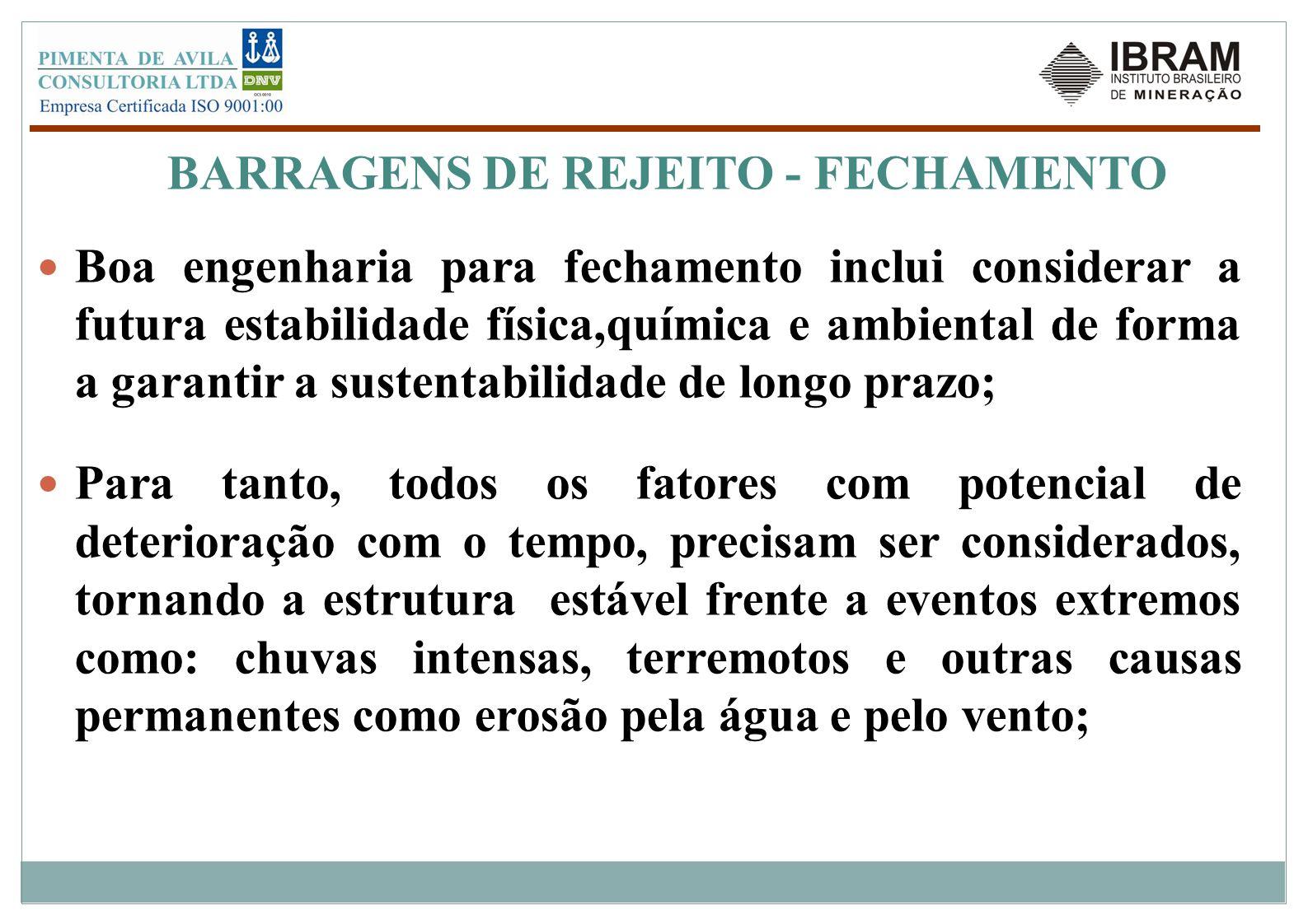 BARRAGENS DE REJEITO - FECHAMENTO Boa engenharia para fechamento inclui considerar a futura estabilidade física,química e ambiental de forma a garanti