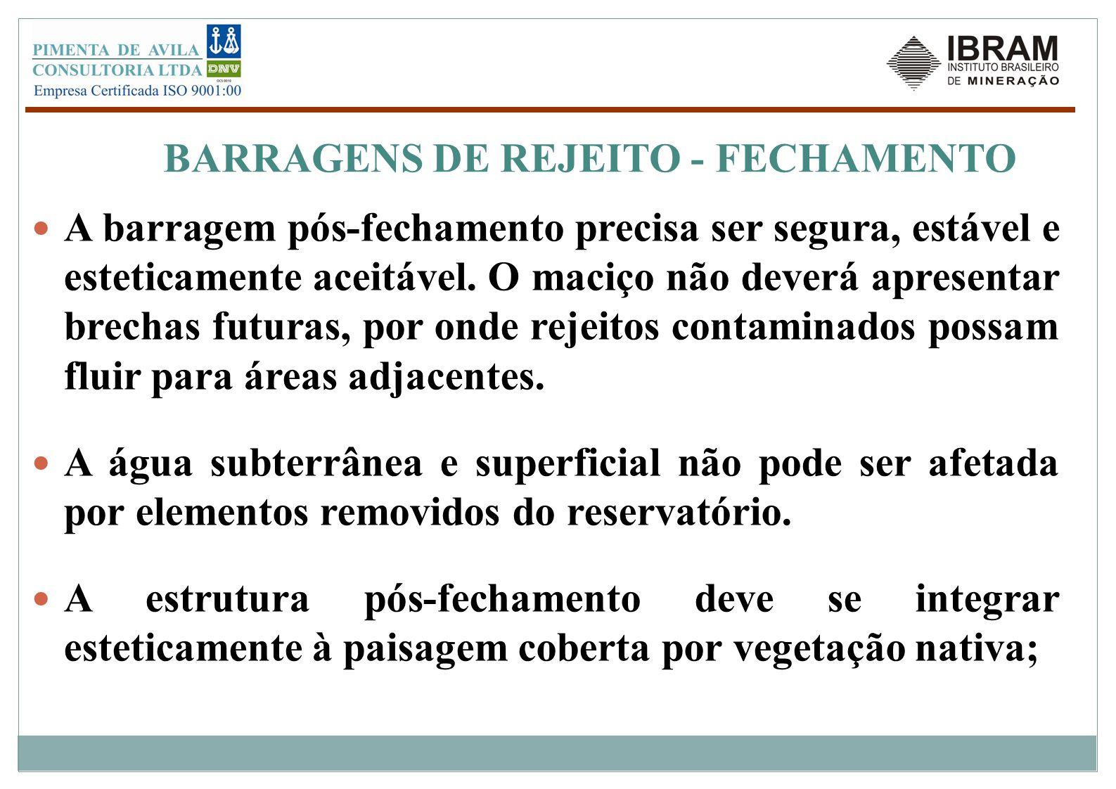 BARRAGENS DE REJEITO - FECHAMENTO A barragem pós-fechamento precisa ser segura, estável e esteticamente aceitável. O maciço não deverá apresentar brec
