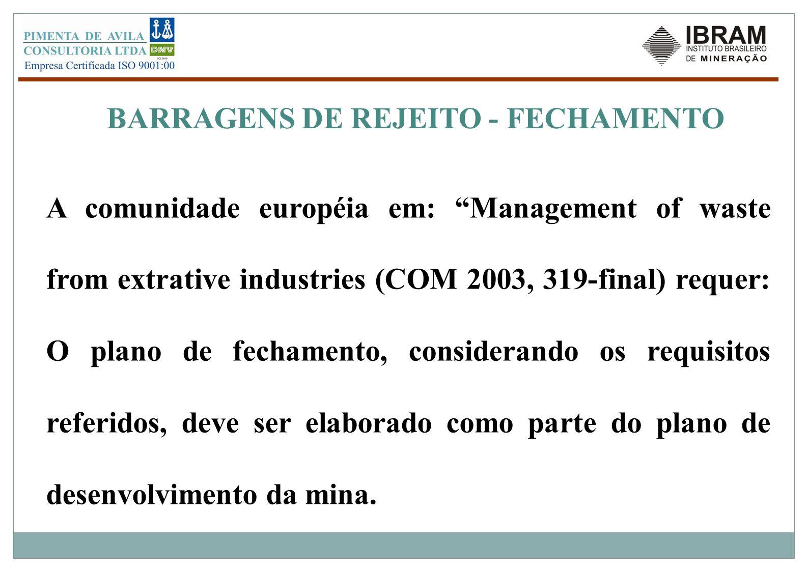 """BARRAGENS DE REJEITO - FECHAMENTO A comunidade européia em: """"Management of waste from extrative industries (COM 2003, 319-final) requer: O plano de fe"""
