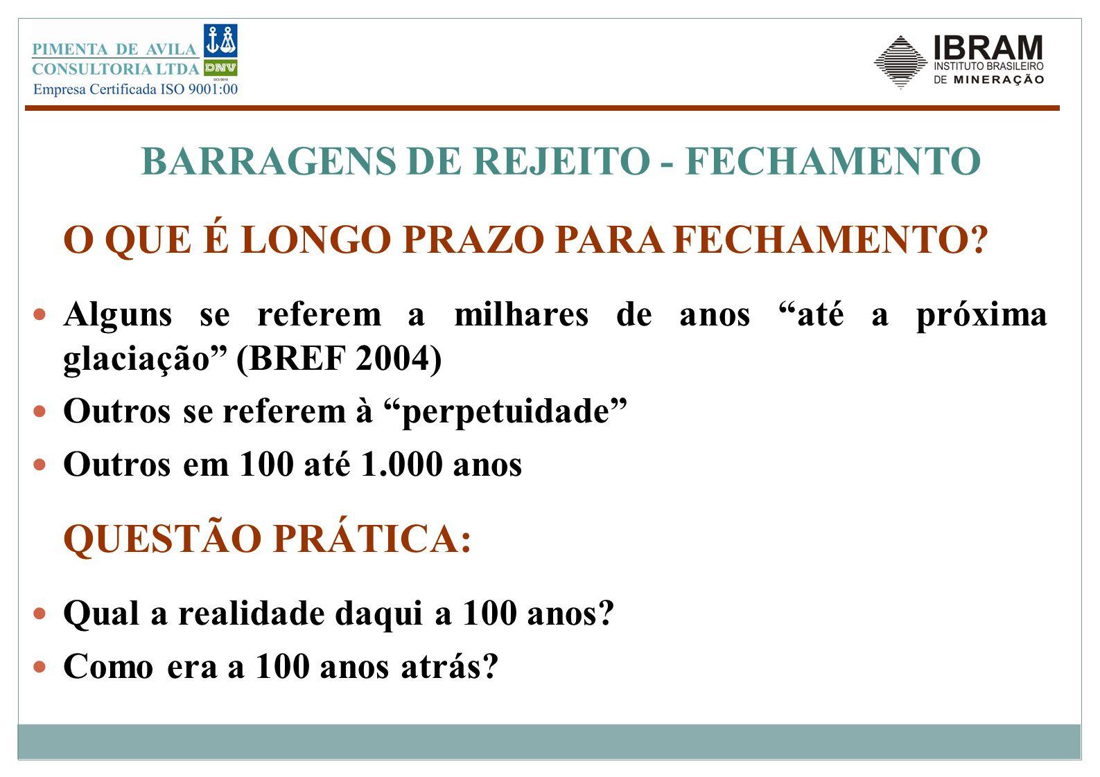 """BARRAGENS DE REJEITO - FECHAMENTO O QUE É LONGO PRAZO PARA FECHAMENTO? Alguns se referem a milhares de anos """"até a próxima glaciação"""" (BREF 2004) Outr"""