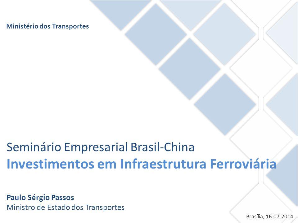 Seminário Empresarial Brasil-China Investimentos em Infraestrutura Ferroviária Paulo Sérgio Passos Ministro de Estado dos Transportes Brasília, 16.07.