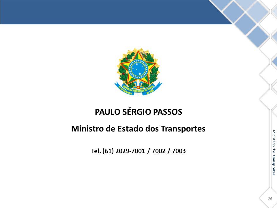 26 Ministério dos Transportes PAULO SÉRGIO PASSOS Ministro de Estado dos Transportes Tel. (61) 2029-7001 / 7002 / 7003