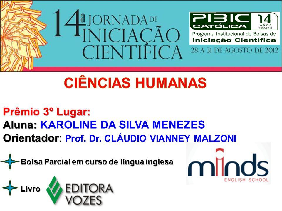 Prêmio 3º Lugar: Aluna: Aluna: KAROLINE DA SILVA MENEZES Orientador: Orientador: Prof. Dr. CLÁUDIO VIANNEY MALZONI Livro Bolsa Parcial em curso de lín