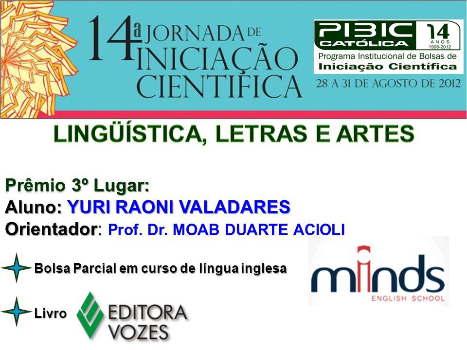 Prêmio 3º Lugar: Aluno: YURI RAONI VALADARES Orientador: Orientador: Prof. Dr. MOAB DUARTE ACIOLI Livro Bolsa Parcial em curso de língua inglesa