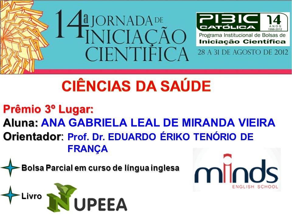 Prêmio 3º Lugar: Aluna: Aluna: ANA GABRIELA LEAL DE MIRANDA VIEIRA Orientador: Orientador: Prof. Dr. EDUARDO ÉRIKO TENÓRIO DE FRANÇA Livro Bolsa Parci