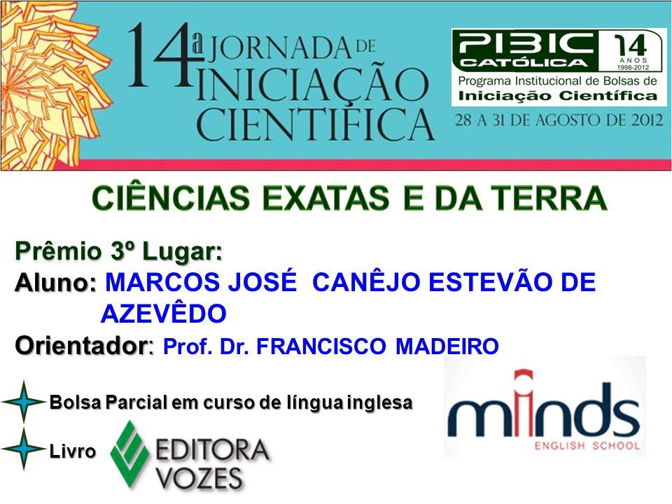 Prêmio 1º Lugar: Aluno: Aluno: MARCOS PAULO DA SILVA ALVES Orientador: Orientador: Prof.
