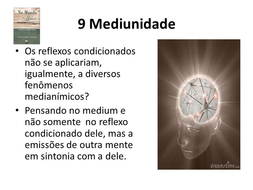 9 Mediunidade Os reflexos condicionados não se aplicariam, igualmente, a diversos fenômenos medianímicos? Pensando no medium e não somente no reflexo