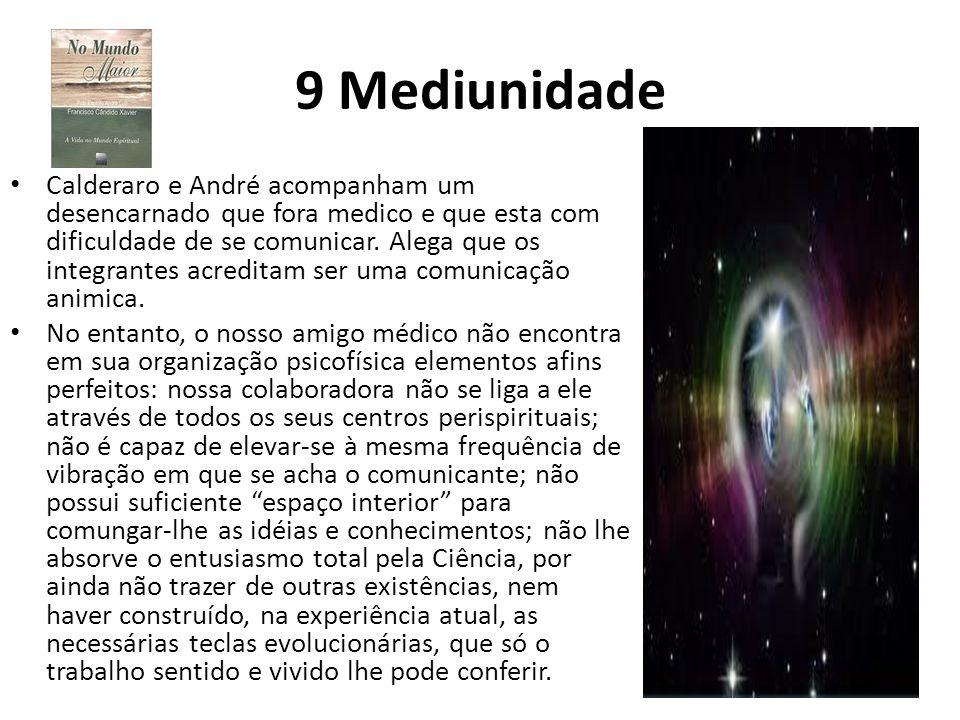 9 Mediunidade Calderaro e André acompanham um desencarnado que fora medico e que esta com dificuldade de se comunicar. Alega que os integrantes acredi