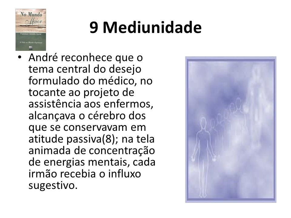 9 Mediunidade André reconhece que o tema central do desejo formulado do médico, no tocante ao projeto de assistência aos enfermos, alcançava o cérebro