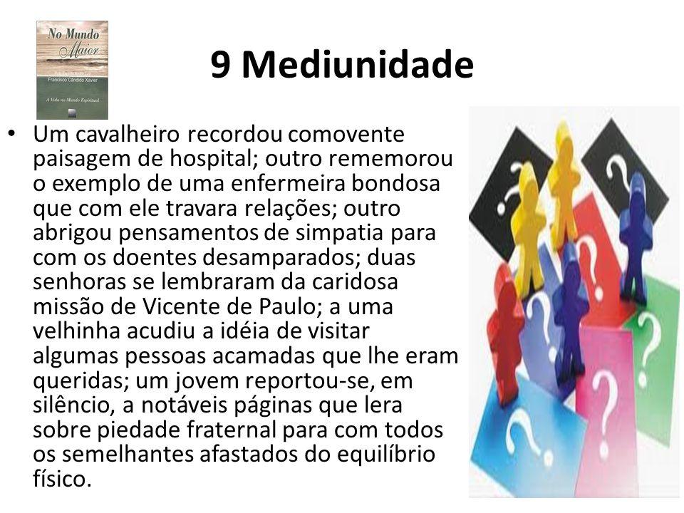 9 Mediunidade Um cavalheiro recordou comovente paisagem de hospital; outro rememorou o exemplo de uma enfermeira bondosa que com ele travara relações;