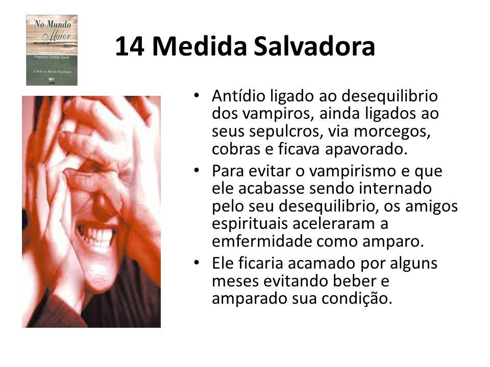 14 Medida Salvadora Antídio ligado ao desequilibrio dos vampiros, ainda ligados ao seus sepulcros, via morcegos, cobras e ficava apavorado. Para evita