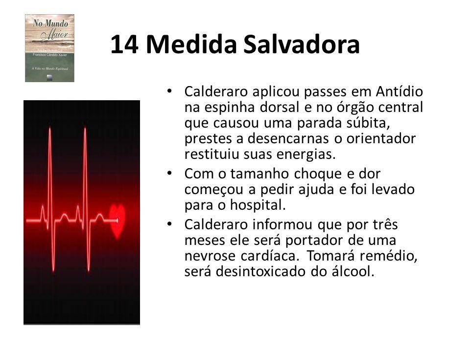 14 Medida Salvadora Calderaro aplicou passes em Antídio na espinha dorsal e no órgão central que causou uma parada súbita, prestes a desencarnas o ori