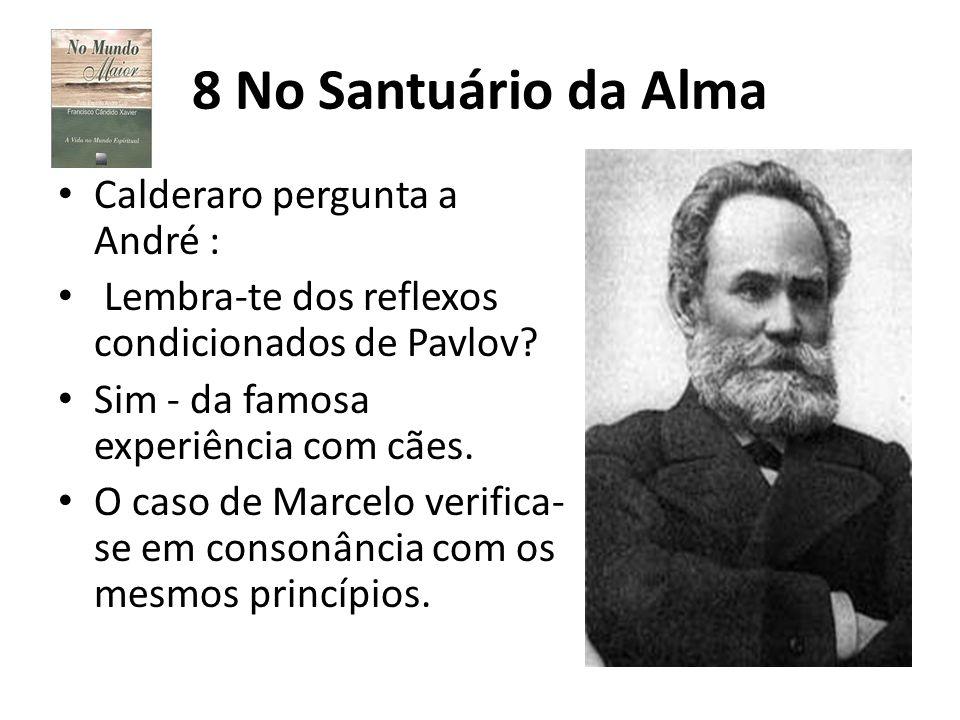8 No Santuário da Alma Calderaro pergunta a André : Lembra-te dos reflexos condicionados de Pavlov? Sim - da famosa experiência com cães. O caso de Ma