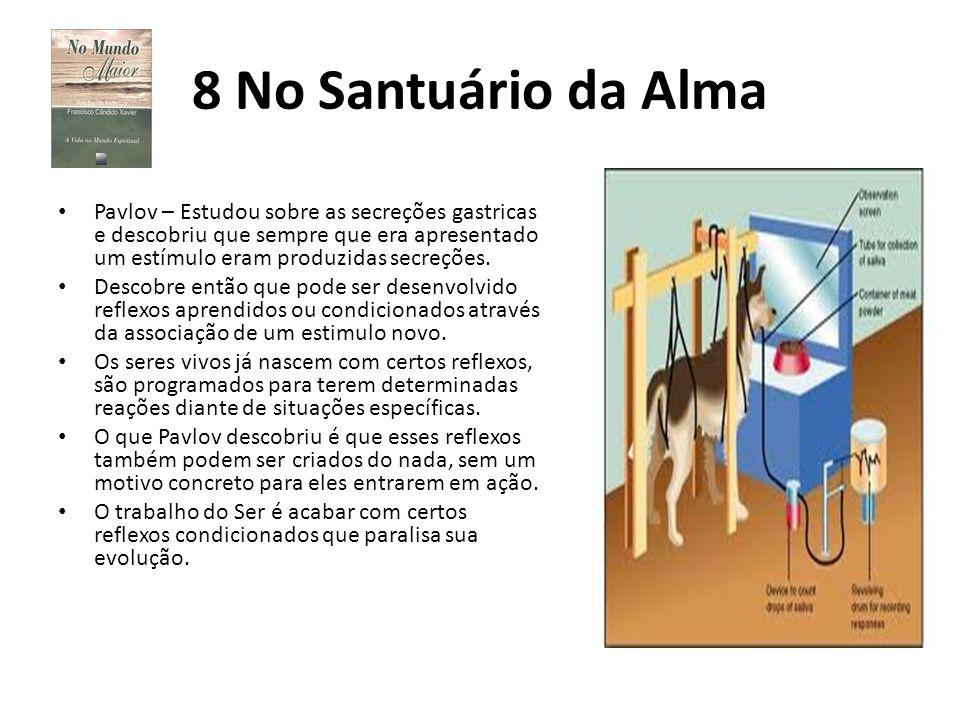 8 No Santuário da Alma Pavlov – Estudou sobre as secreções gastricas e descobriu que sempre que era apresentado um estímulo eram produzidas secreções.