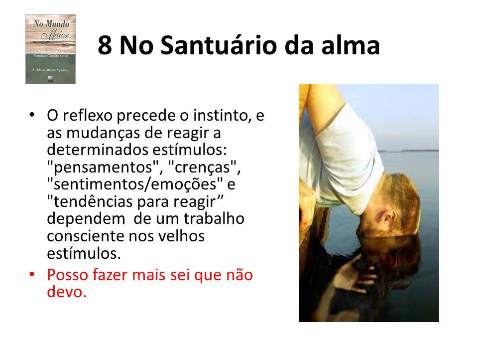 8 No Santuário da alma O reflexo precede o instinto, e as mudanças de reagir a determinados estímulos: