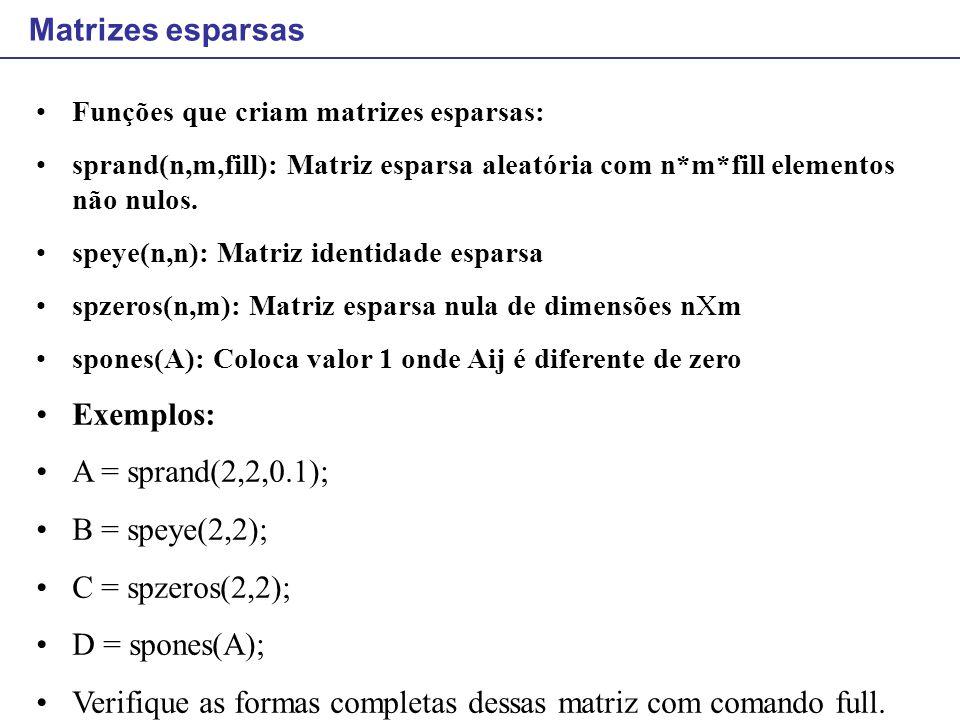 Matrizes esparsas Funções que criam matrizes esparsas: sprand(n,m,fill): Matriz esparsa aleatória com n*m*fill elementos não nulos. speye(n,n): Matriz