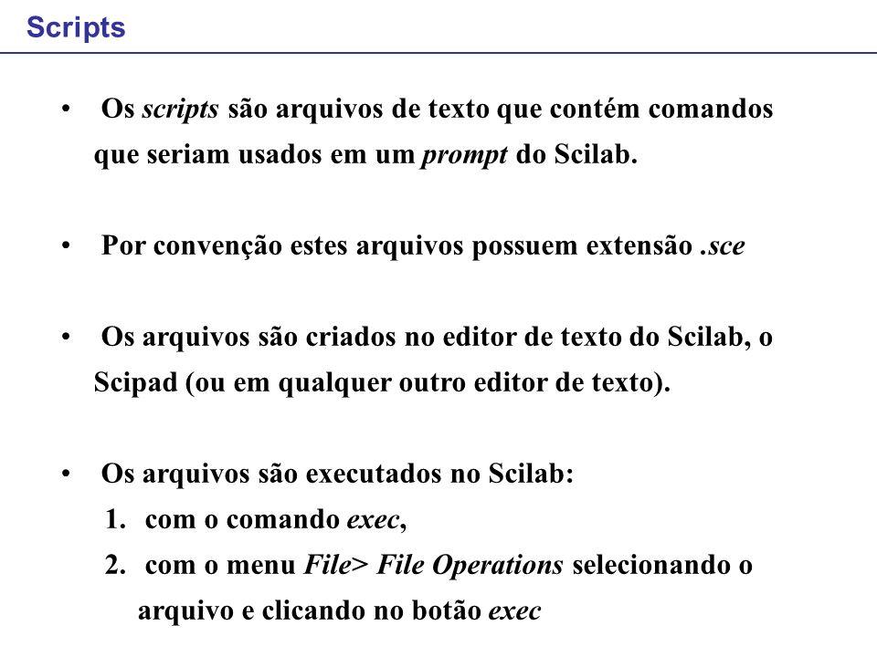 Scripts Os scripts são arquivos de texto que contém comandos que seriam usados em um prompt do Scilab. Por convenção estes arquivos possuem extensão.s