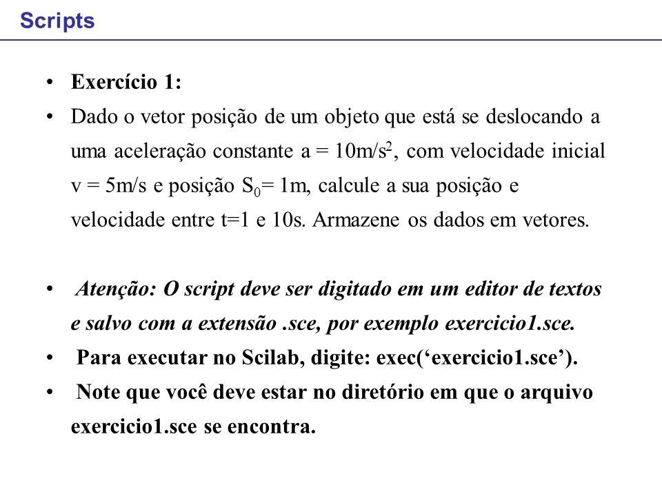 Scripts Exercício 1: Dado o vetor posição de um objeto que está se deslocando a uma aceleração constante a = 10m/s 2, com velocidade inicial v = 5m/s